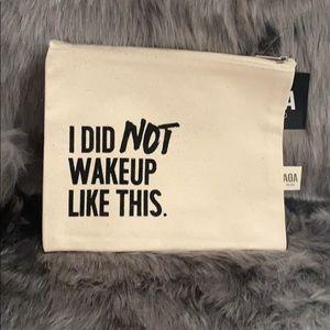 I Did Not Wake Up Like This Makeup Bag